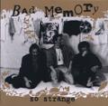Bad Memory - So Strange